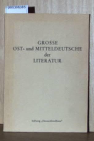Grosse Ost- und Mitteldeutsche der Literatur - Große Ostdeutsche Band 1 Kulturreferat