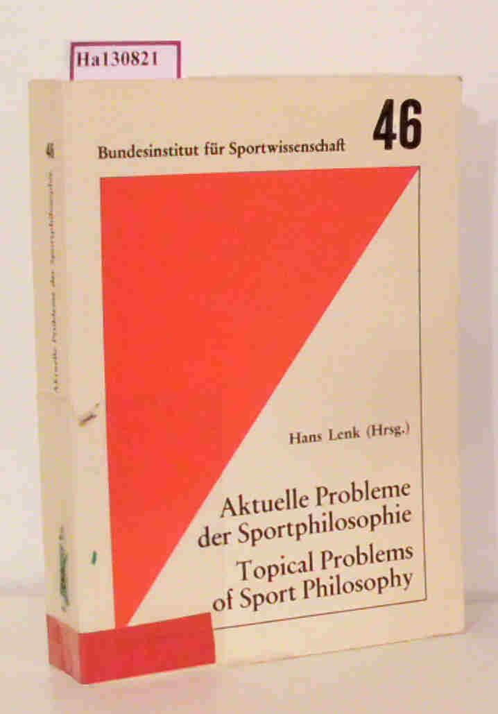 Lenk,  Hans (Hg.): Aktuelle Probleme der Sportphilosophie. Topical Problems of Sport Philosophy. (=Schriftenreihe d. Bundesinstituts für Sportwissenschaft  Band 46).