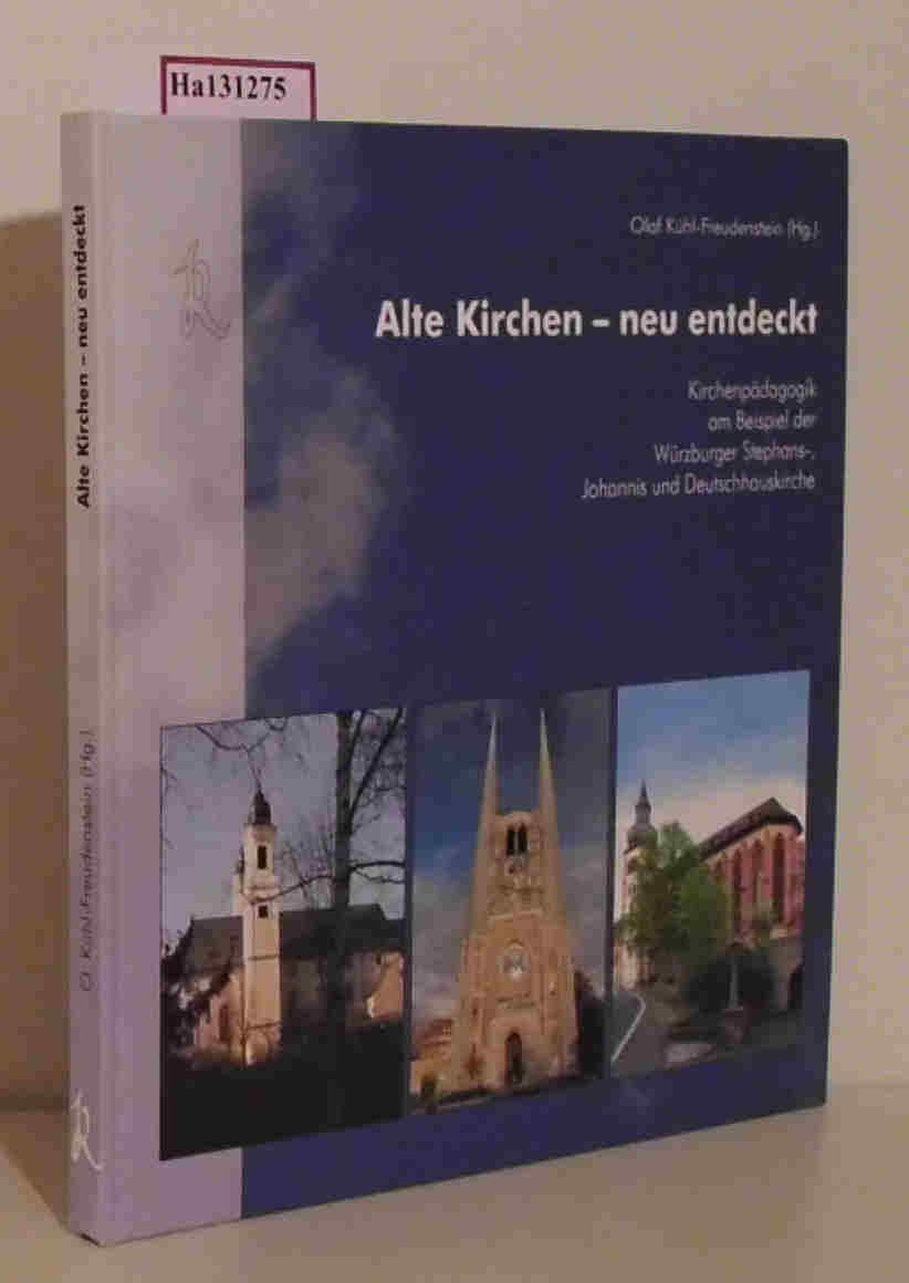 Alte Kirchen- neu entdeckt. Kirchenpädagogik am Beispiel der Würzburger Stephans-, Johannis- und Deutschhauskirche.