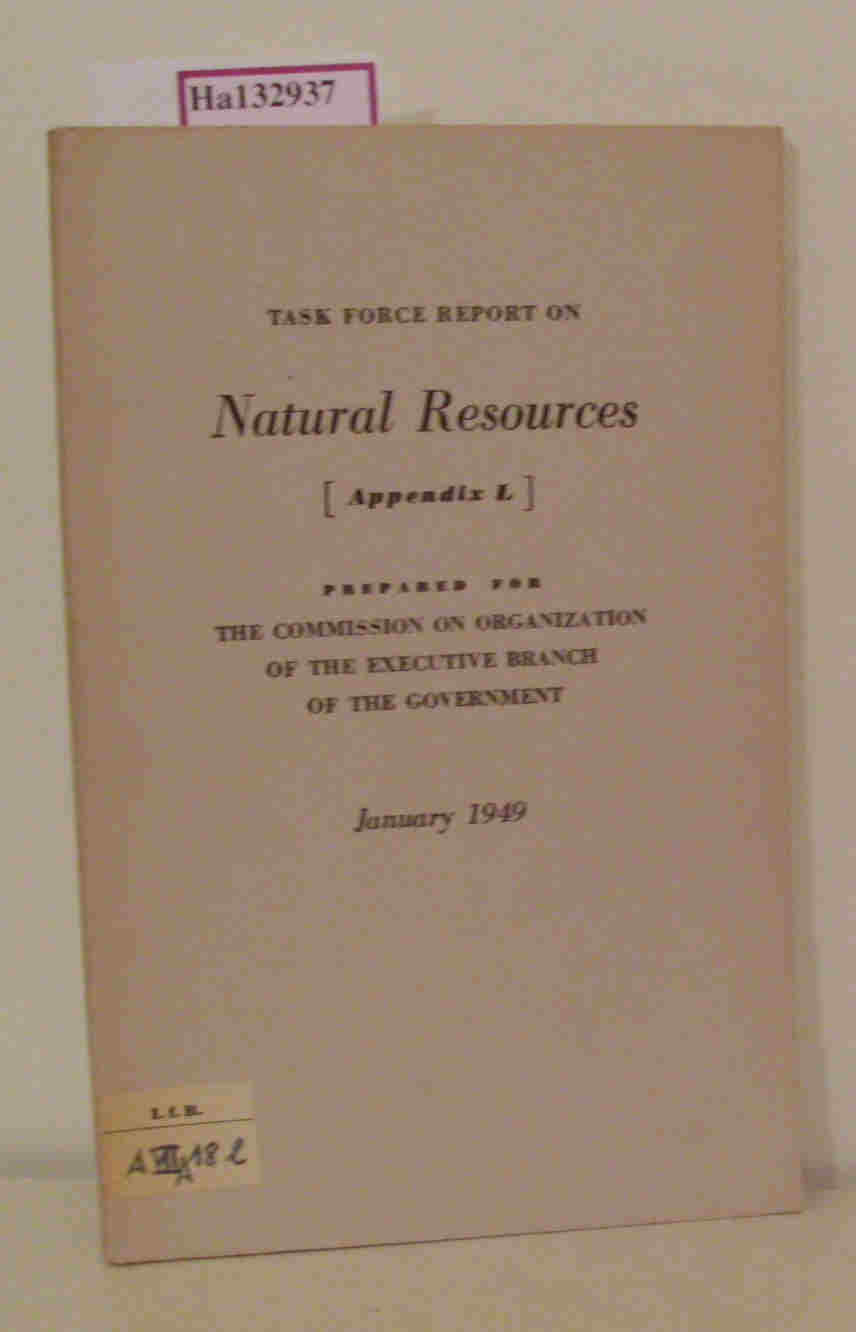 Task Force Report on Natural Resources. Appendix L. Prepared for the Commission on Organization of the Executive Branch of the Government. January 1949.