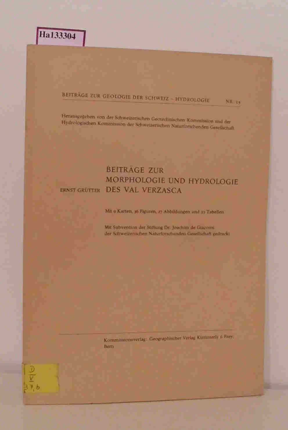 Grütter,  Ernst: Beiträge zur Morphologie und Hydrologie des Val Verzasca. (=Beiträge zur Geologie der Schweiz - Hydrologie, 15).