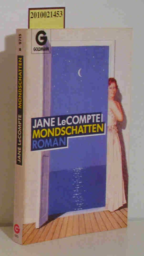 Mondschatten Roman / Jane LeCompte. Aus d. Amerikan. von Elke vom Scheidt