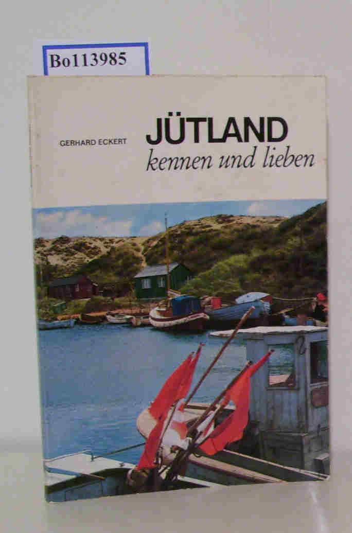 Jütland kennen und lieben das dän. Festland, neu entdeckt / von Gerhard Eckert