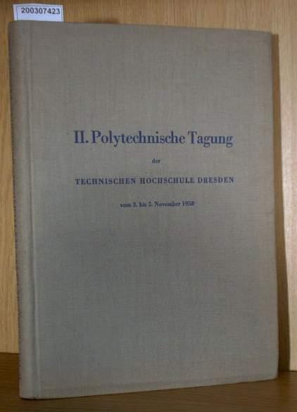 II. Polytechnische Tagung der Tehnischen Hochschule Dresdenvom 3. bis 5. November 1958 Vorträge und Kolloquien - Berichte