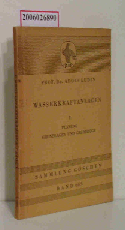 Wasserkraftanlagen I: Planung * Grundlagen und Grundzüge Sammlung Göschen Band 665