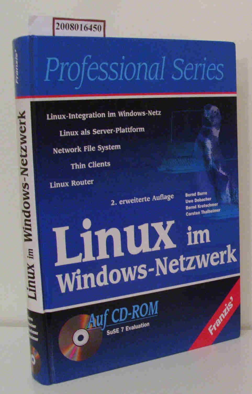 Linux im Windows-Netzwerk Linux-Integration im Windows-Netz - Linux als Server-Plattform - Network file system - thin clients - Linux Router   [auf CD-ROM SuSE 7 Evaluation] / Bernd Burre ...