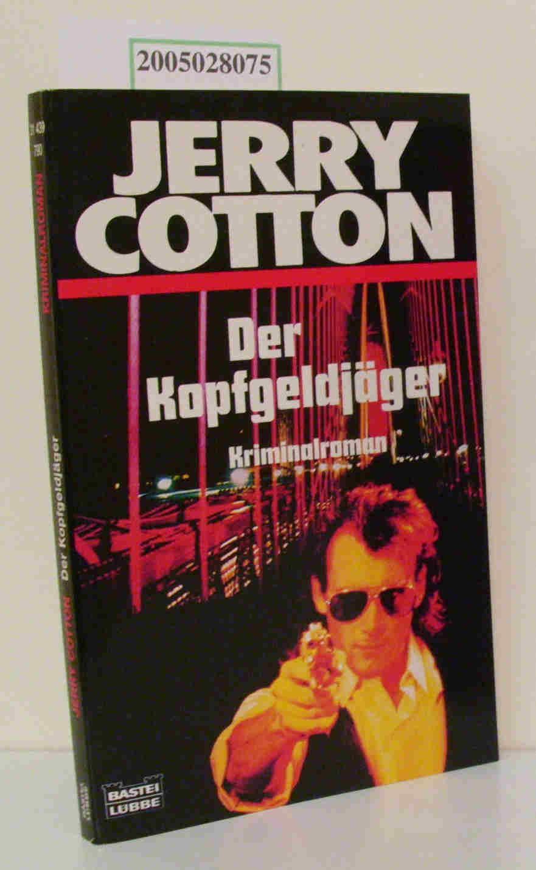 Cotton,  Jerry: Der  Kopfgeldjäger Kriminalroman / Jerry Cotton