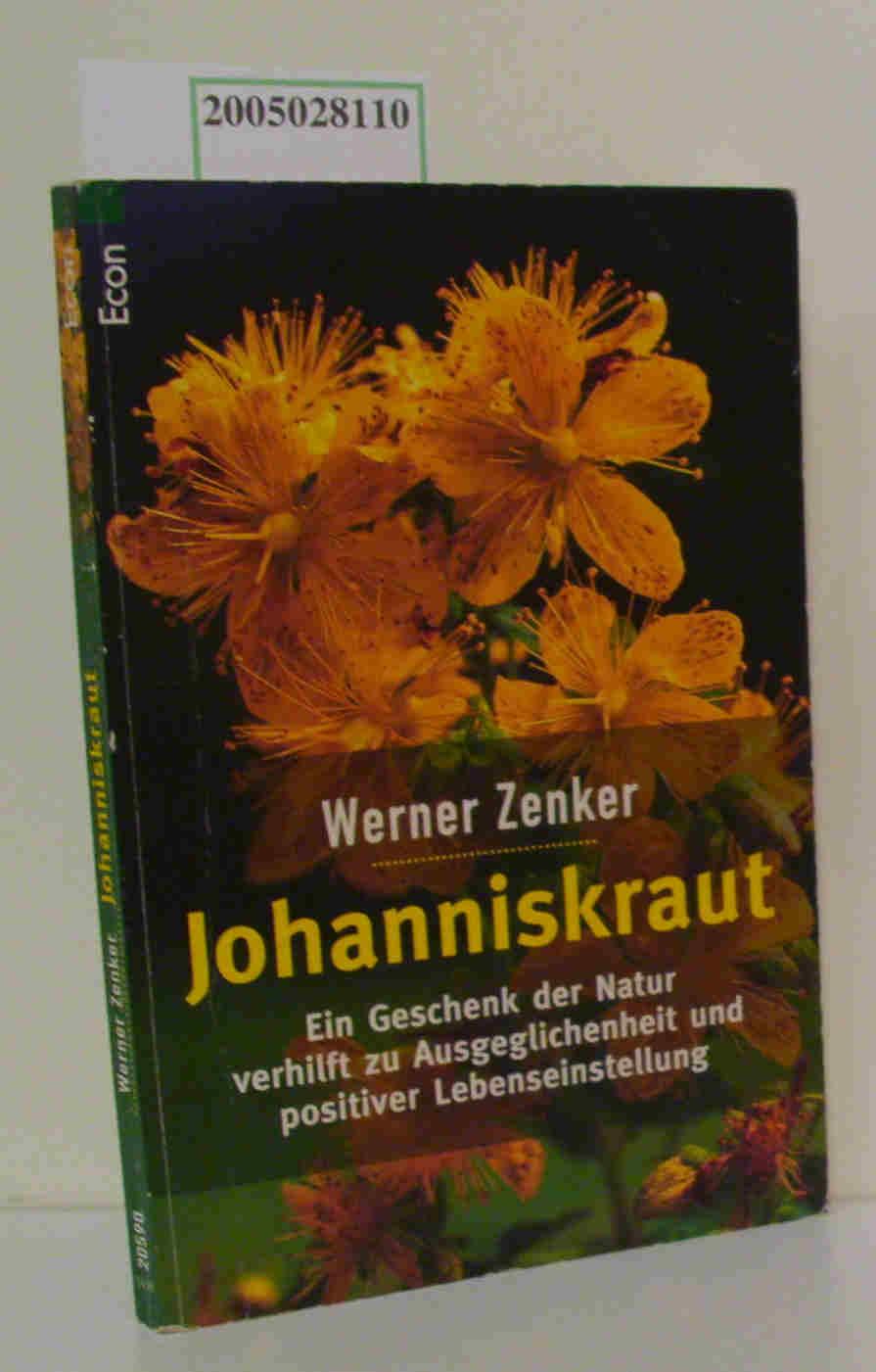 Johanniskraut ein Geschenk der Natur verhilft zu Ausgeglichenheit, Belastbarkeit und positiver Lebenseinstellung / Werner Zenker