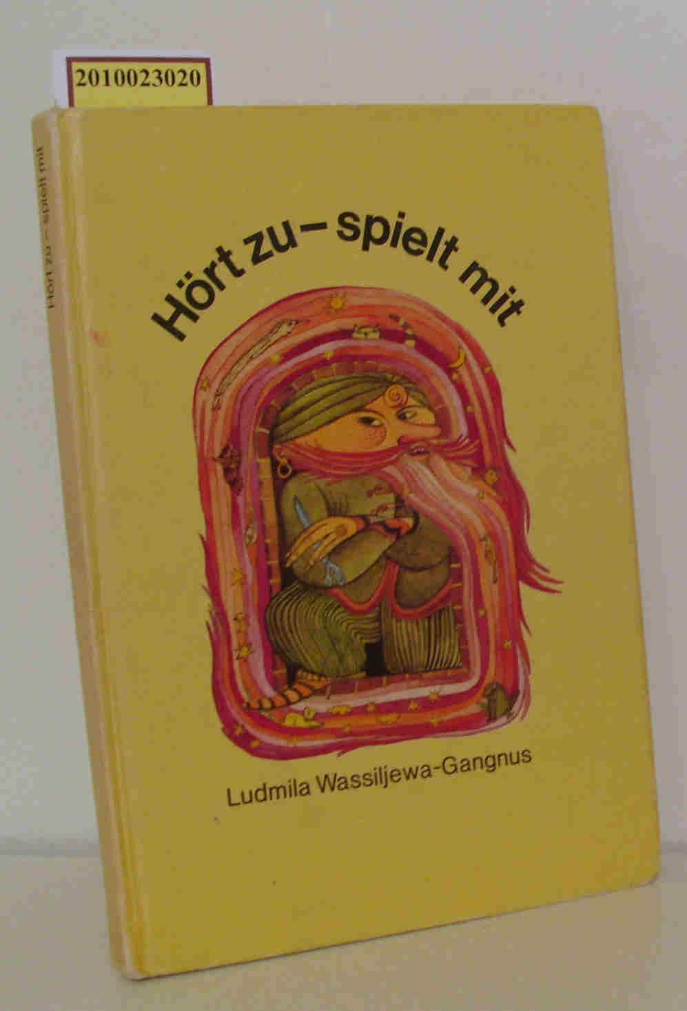 Hört zu - spielt mit Anregungen zum Basteln u. Spielen nach Märchen für Vorschulkinder / Ludmila Wassiljewa-Gangnus. [Übers.: Brigitte Golm]