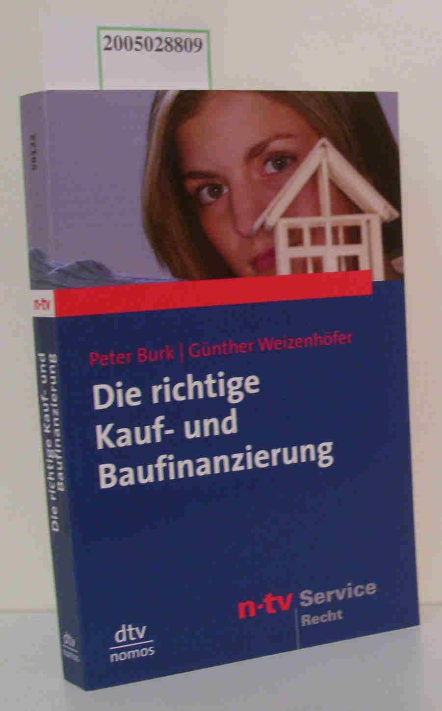 Die  richtige Kauf- und Baufinanzierung Peter Burk/Günther Weizenhöfer