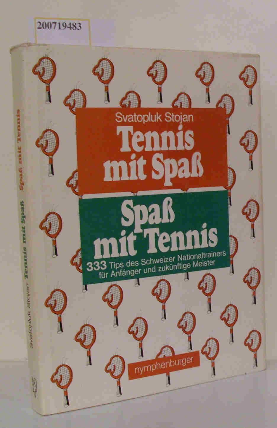 Tennis mit Spass - Spass mit Tennis 333 Tips d. Schweizer Nationaltrainers für Anfänger u. zukünftige Meister / Svatopluk Stojan