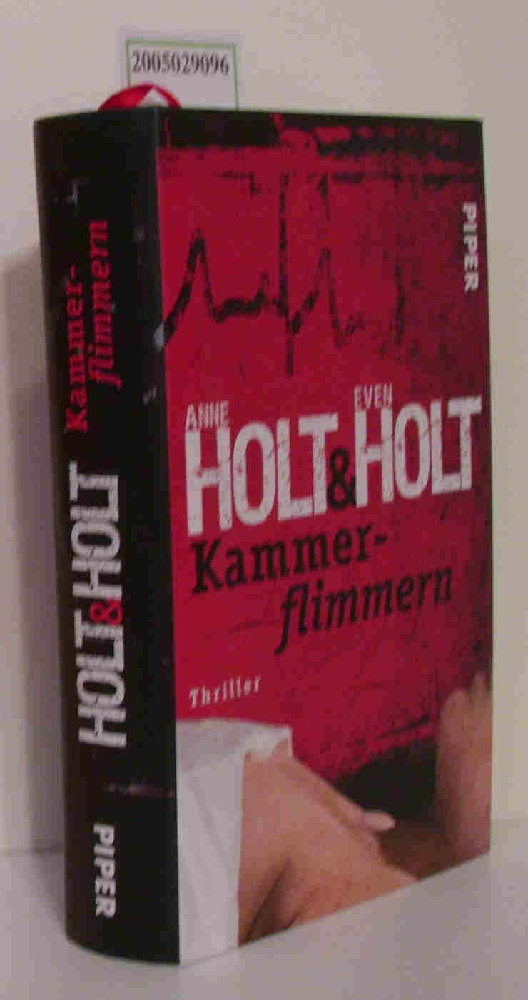 Kammerflimmern Thriller / Anne Holt & Even Holt. Aus dem Norweg. von Gabriele Haefs