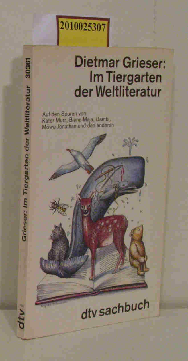Grieser,  Dietmar: Im Tiergarten der Weltliteratur auf den Spuren von Kater Murr, Biene Maja, Bambi, Möwe Jonathan und den anderen