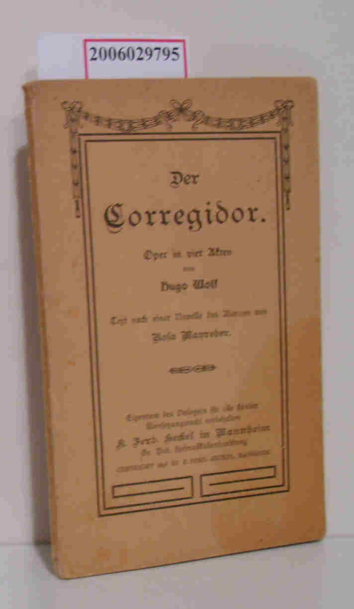 Der Corregidor - Oper in vier Akten von Hugo Wolf - Textbuch Text nach einer Novelle des Marcon von Rosa Mayreder