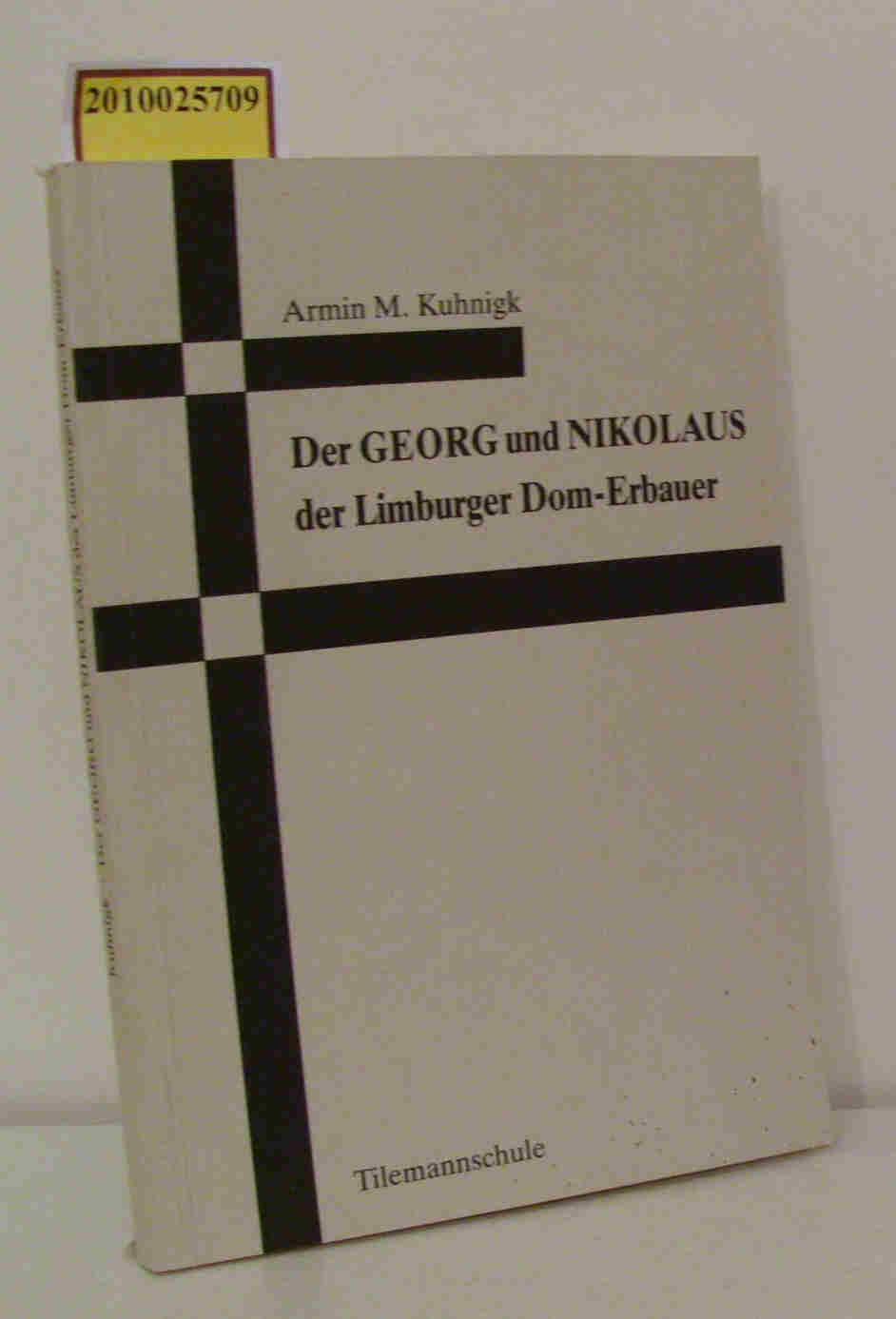 Kuhnigk,  Armin M.: Der  Georg und Nikolaus der Limburger Dom-Erbauer e. Beitr. zum 750. Domweihejubiläum 1985  Tilemannschule Gymn. Hrsg.