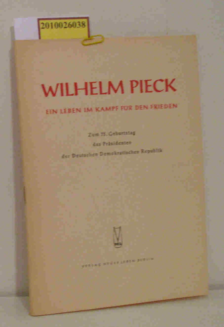 Wilhelm Pieck -  Ein Leben im Kampf für den Frieden Zentralrat der FDJ Hrsg.