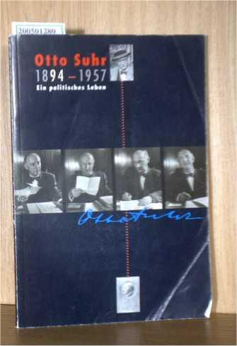 Otto Suhr 1894 - 1957. Ein politisches Leben