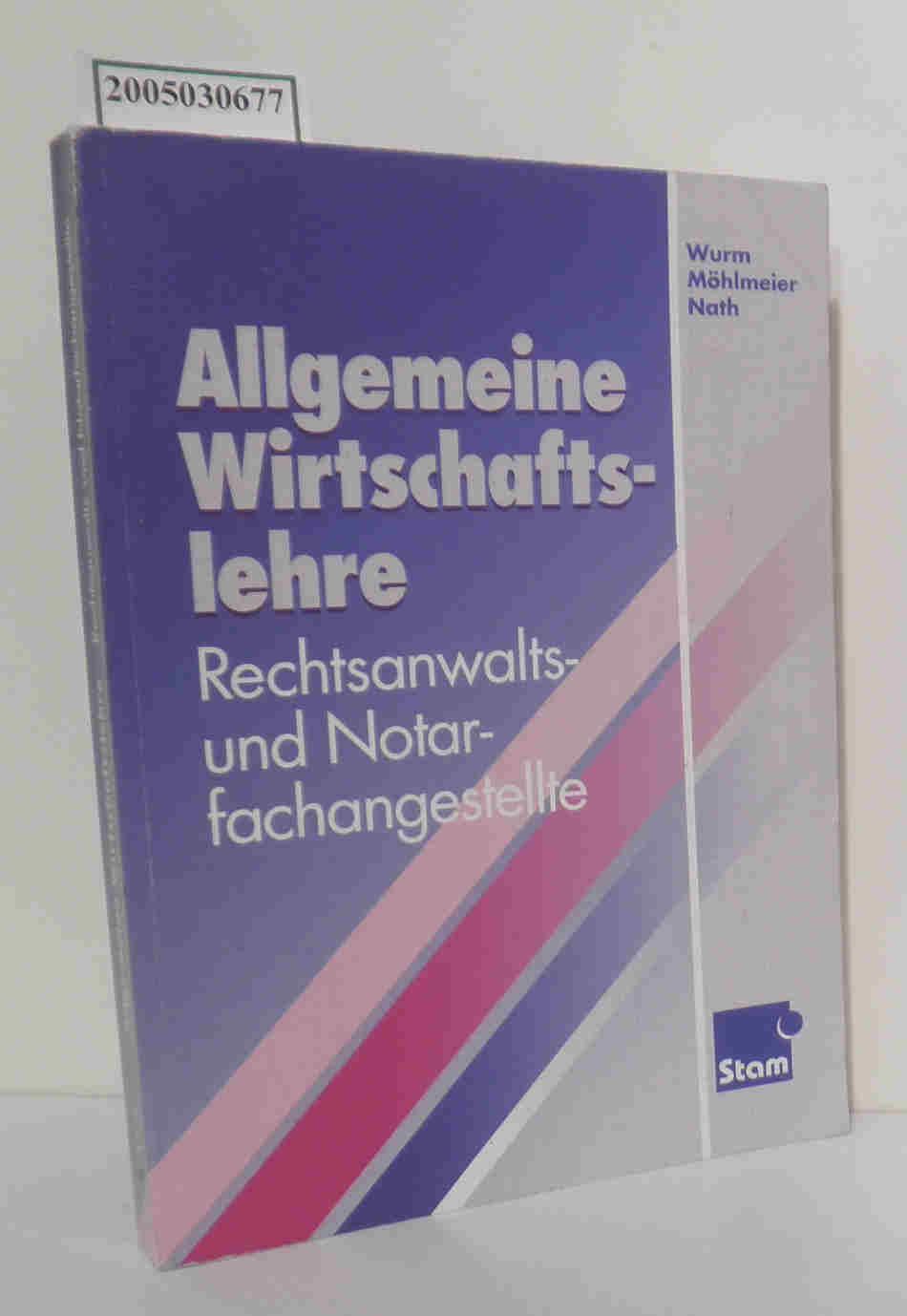 Allgemeine Wirtschaftslehre für Rechtsanwalts- und Notarfachangestellte Gregor Wurm   Heinz Möhlmeier   E. Günter Nath