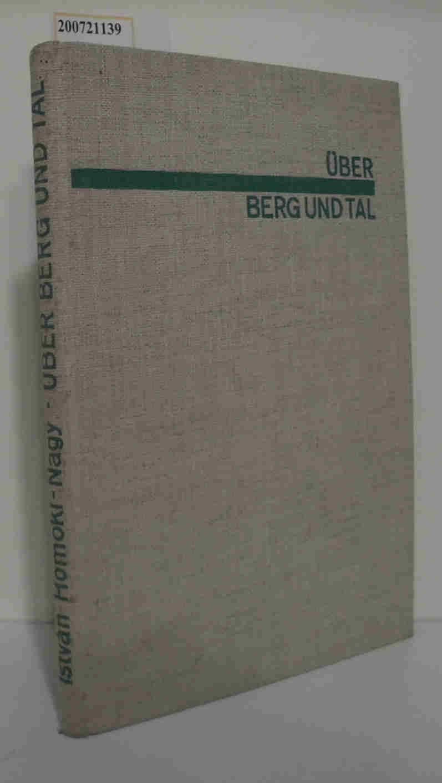 Über Berg und Tal [Mit 180 Aufn. aus d. gleichnam. Film] / István Homoki-Nagy. [Aus d. Ungar. übertr. von József Sternberg]