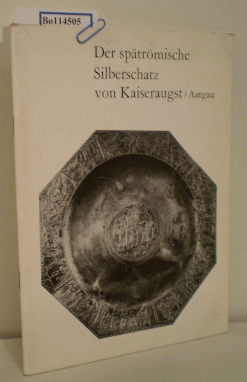 Der  spätrömische Silberschatz von Kaiseraugst / Aarau Katalog