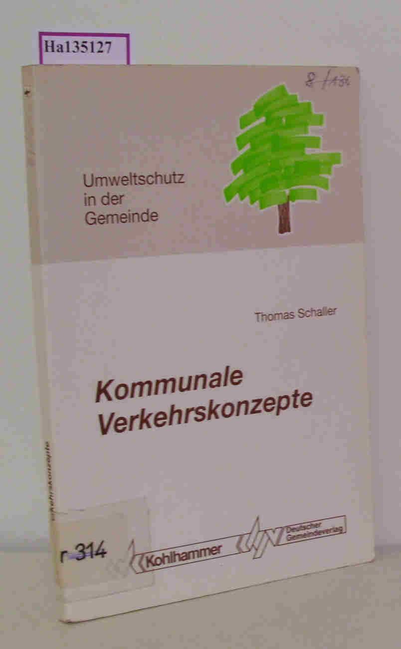 Schaller,  Thomas: Kommunale Verkehrskonzepte. Wege aus dem Infarkt der Städte und Gemeinden. (= Umweltschutz in der Gemeinde).
