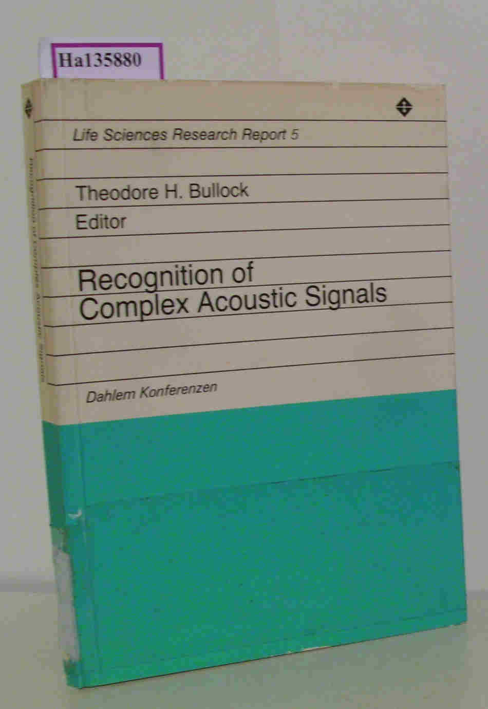 Recognition of Complex Acoustic Signals. Report of the Dahlem Workshop on  Recognition of Complex Acoustic Signals, Berlin 1976, September 27 to October 2. ( = Life Sciences Research Reports, 5) .
