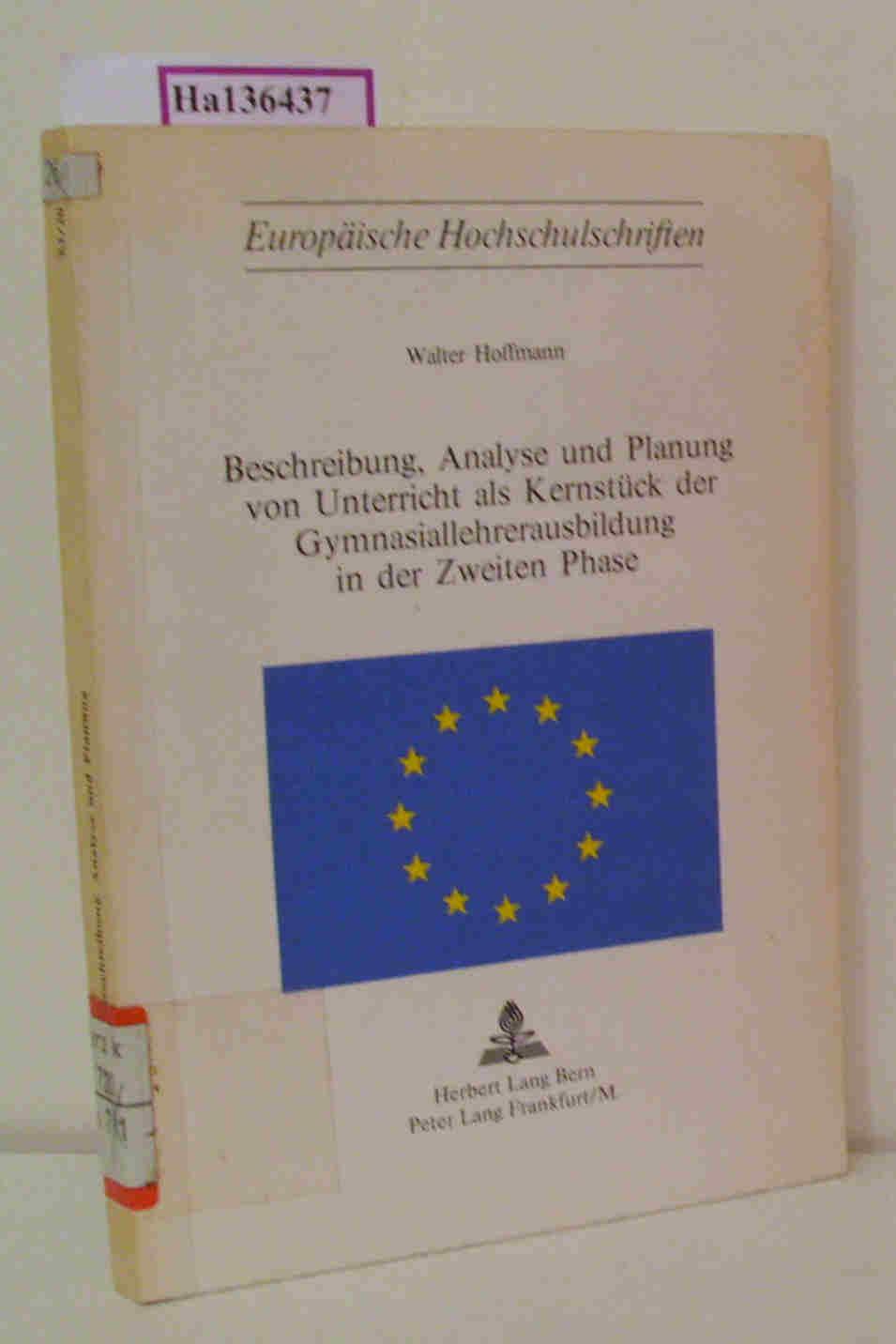 Hoffmann,  Walter: Beschreibung Analyse und Planung von Unterricht als Kernstück der Gymnasiallehrerausbildung in der Zweiten Phase. (=Europäische Hochschulschriften  Reihe XI Pädagogik).