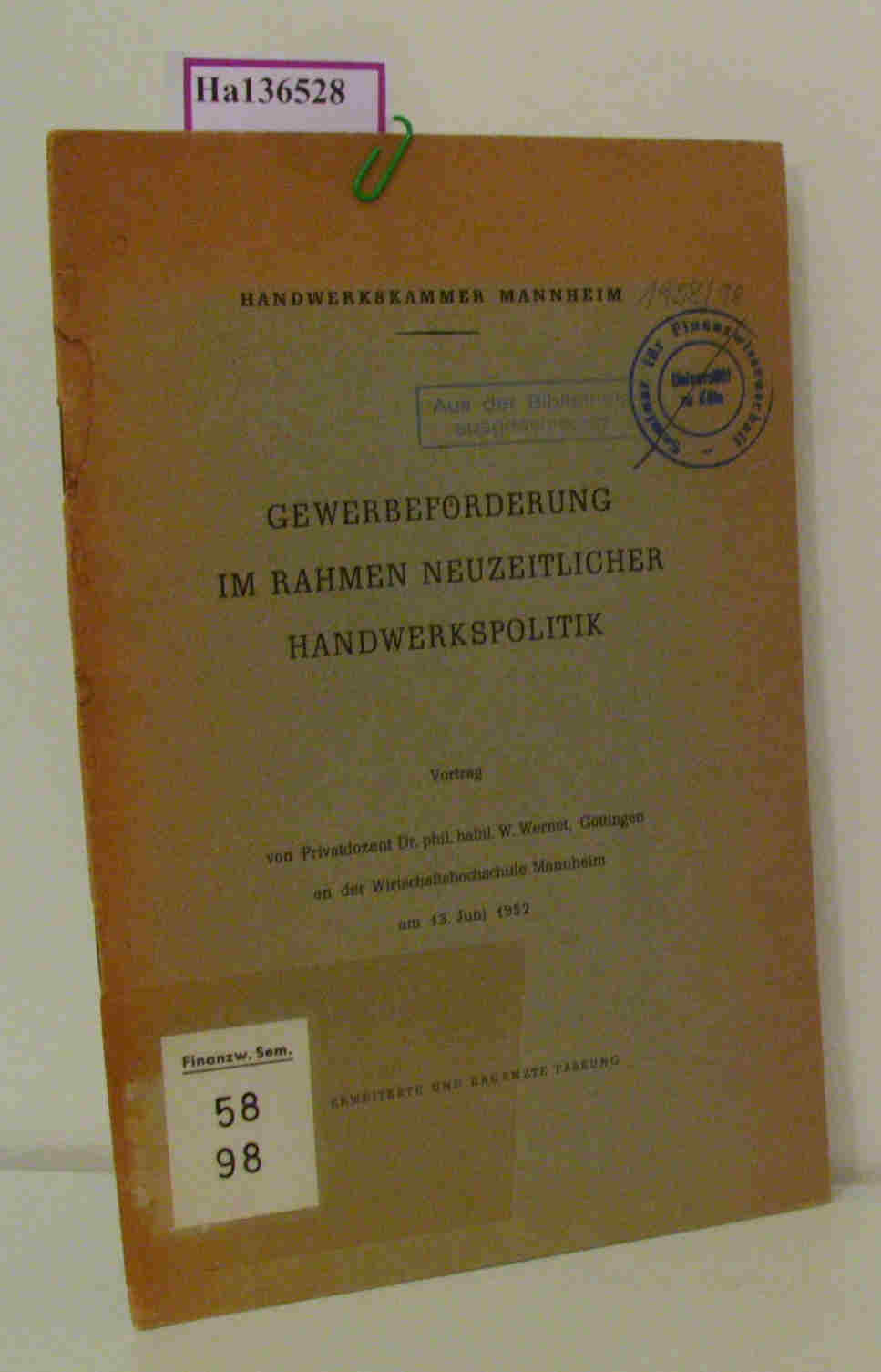 Gewerbeförderung im Rahmen neuzeitlicher Handwerkspolitik. Vortrag von Privatdozent Dr. phil. habil. W. Wernet, Göttingen an der Wirtschaftshochschule Mannheim am 13. Juni1952.