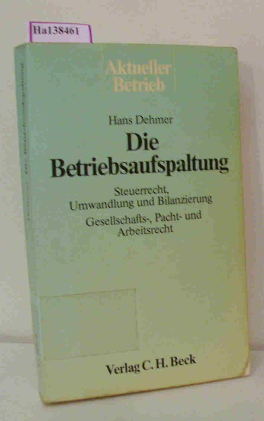 Die Betriebsaufspaltung. Steuerrecht, Umwandlung und Bilanzierung. Gesellschafts-, Pacht- und Arbeitsrecht. ( Aktueller Betrieb) .