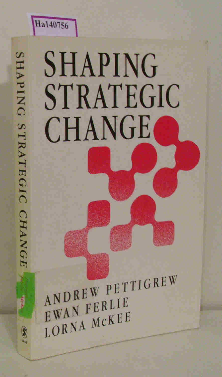 Shaping Strategic Change. Making Change in Large Organizations. The Case of the National Health Service.