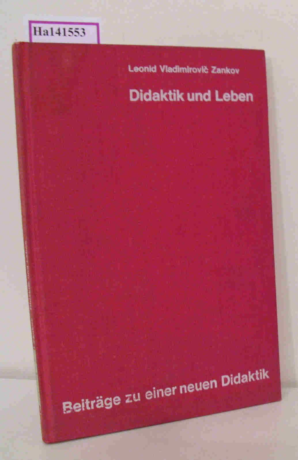 Didaktik und Leben. (Beiträge zu einer neuen Didaktik. Reihe A: Allgemeine Didaktik).