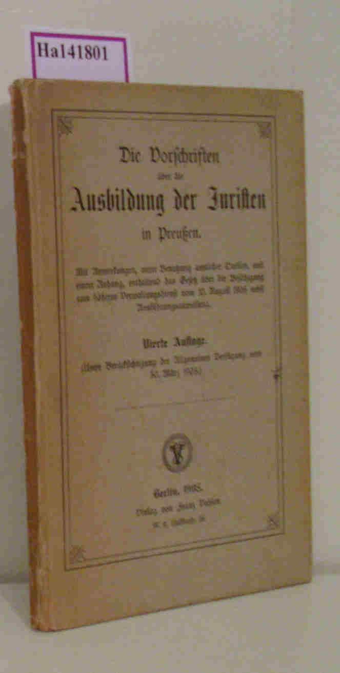 Die Vorschriften über die Ausbildung der Juristen in Preußen. Mit Anmerkungen, unter Benutzung amtlicher Quellen, und einem Anhang, enthaltend das Gesetz über die Befähigung zum höheren Verwaltungsdienst vom 10. August 1906 nebst Ausführungsanweisung. 4