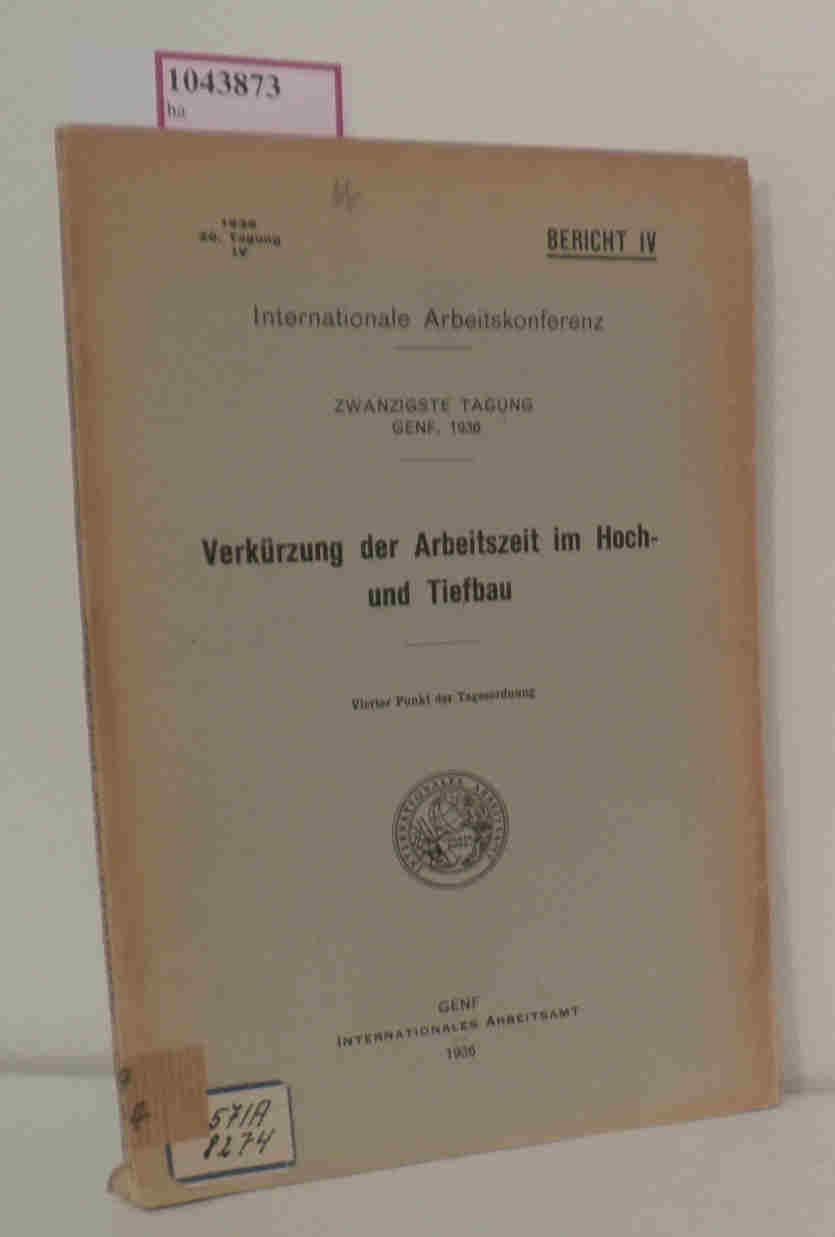 Verkürzung der Arbeitszeit im Hoch- und Tiefbau. (=Internationale Arbeitskonferenz, 20. Tagung, Genf, 1936  Bericht IV).