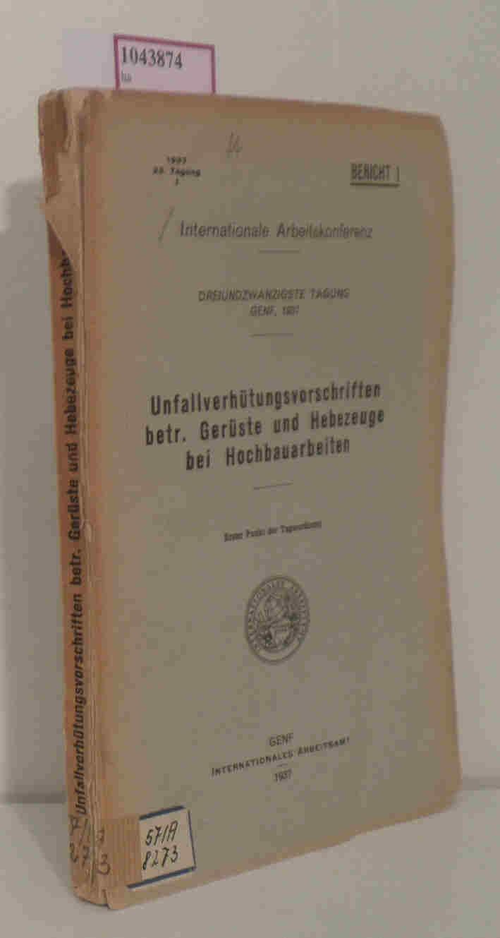 Unfallverhütungsvorschriften betr. Gerüst und Hebezeuge bei Hochbauarbeiten. (=Internationale Arbeitskonferenz, 23. Tagung, Genf, 1937  Bericht I).