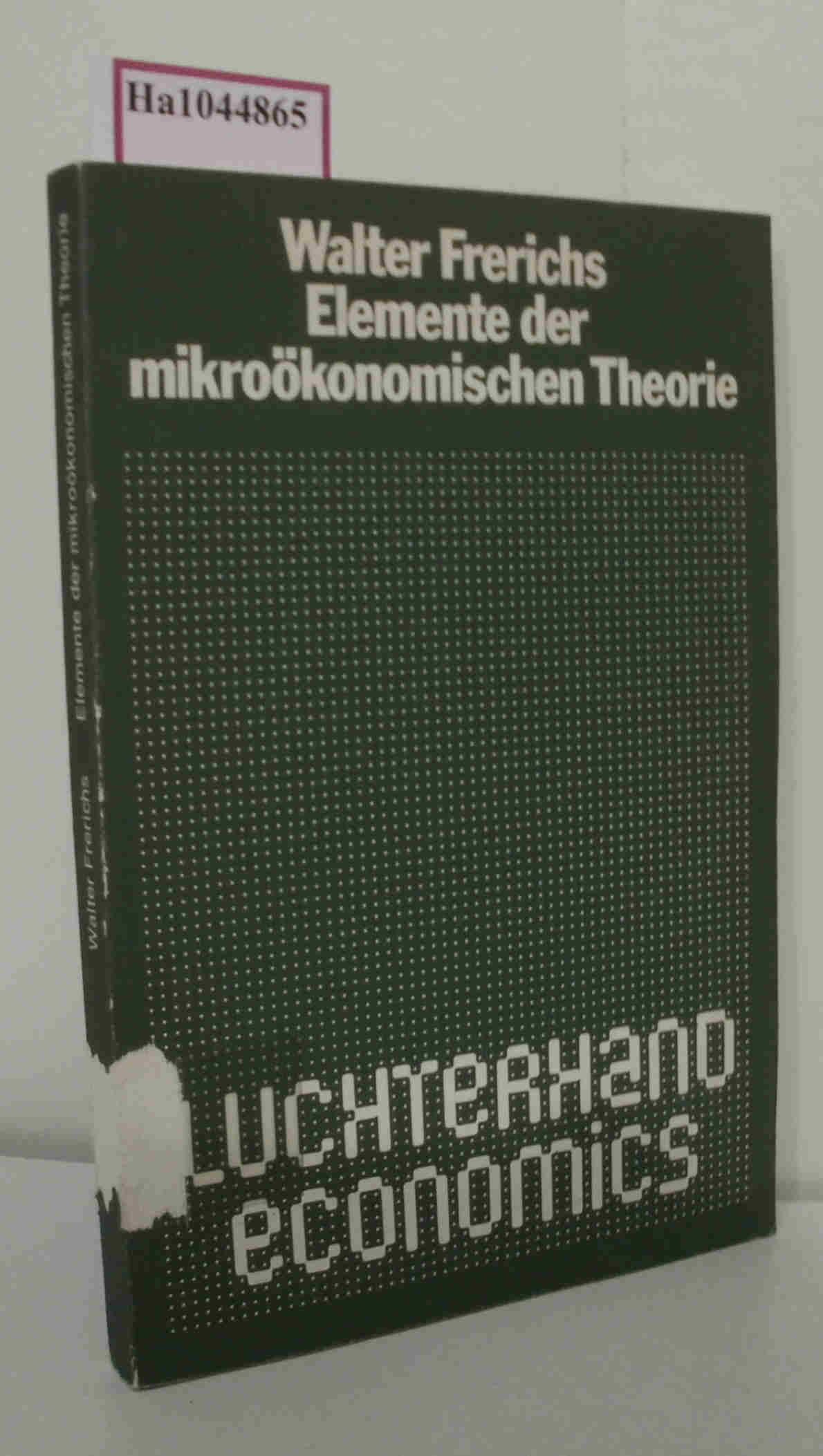 Frerichs,  Walter: Elemente der mikroökonomischen Theorie.