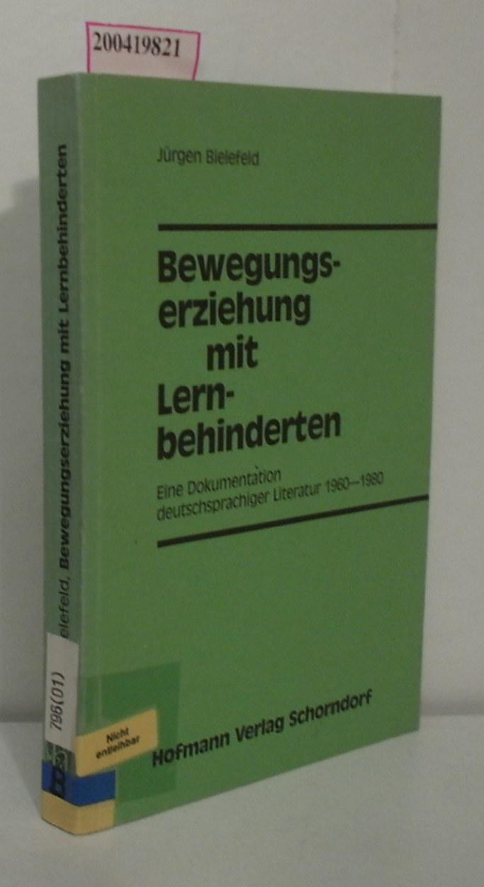 Bewegungserziehung mit Lernbehinderten e. Dokumentation dt.-sprach. Literatur 1960 - 1980 / Jürgen Bielefeld
