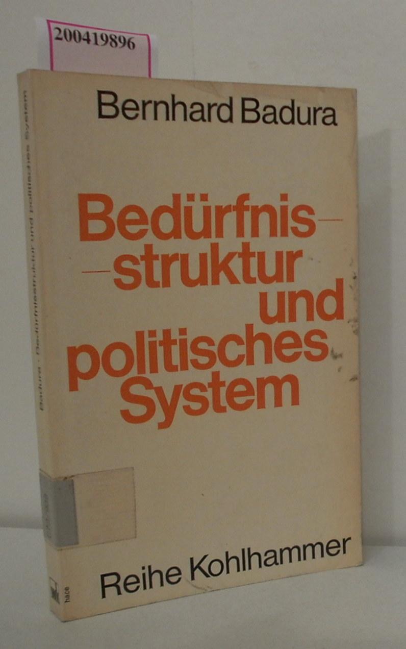 Bedürfnisstruktur und politisches System Macht, Kultur u. Kommunikation in pluralist. Gesellschaften / Bernhard Badura - Badura,  Bernhard