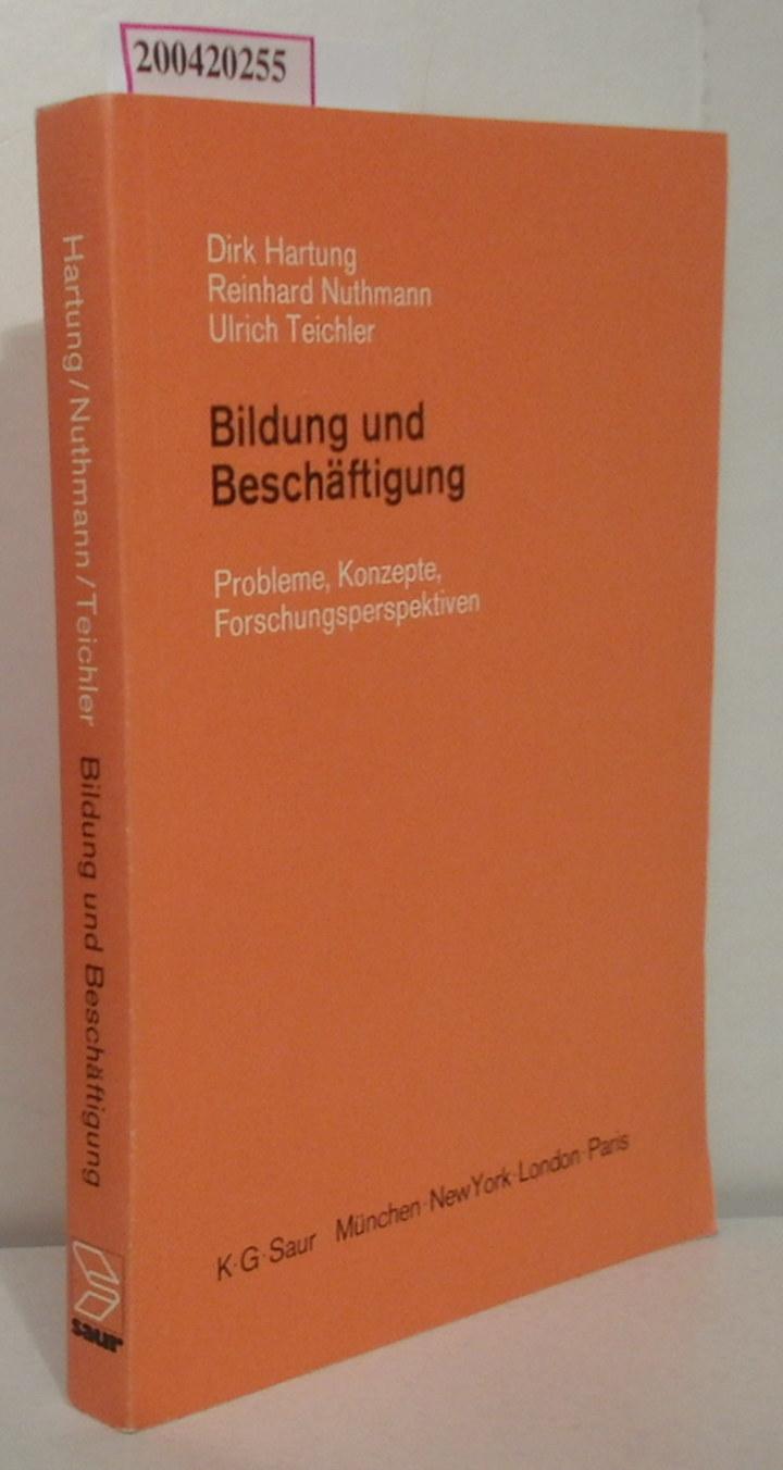 Bildung und Beschäftigung Probleme, Konzepte, Forschungsperspektiven / Dirk Hartung   Reinhard Nuthmann   Ulrich Teichler