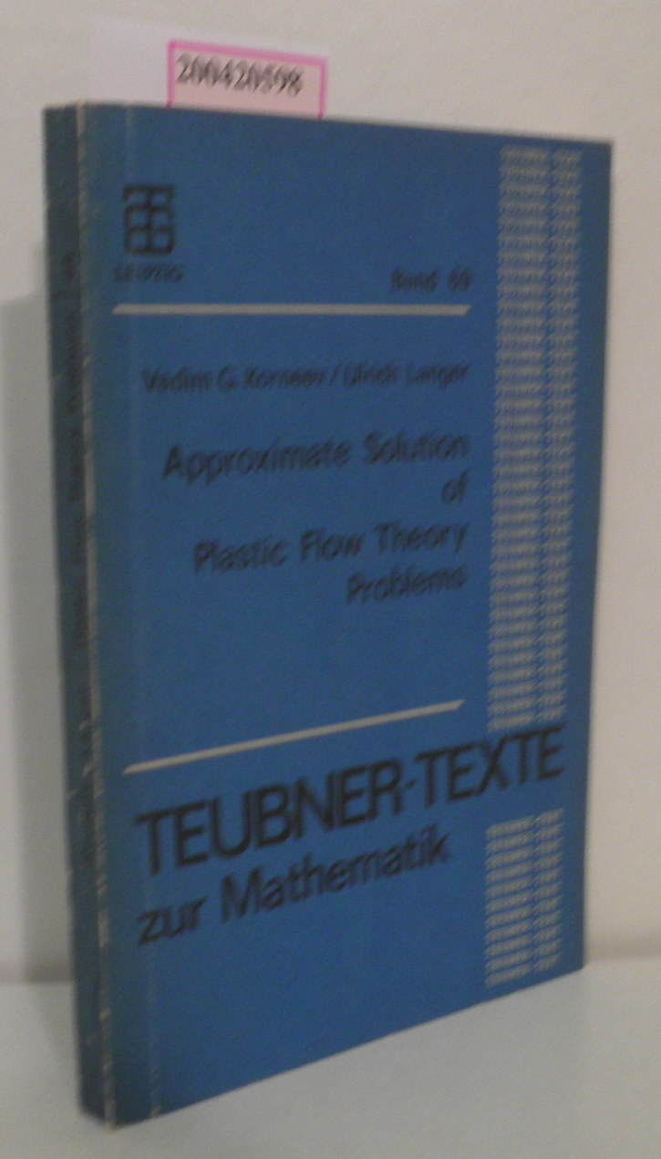 Approximate Solution of Plastic Flow Theory Problems Vadim G. Korneev   Ulrich Langer. [Übers. aus d. Russ.: Bernd Heinrich   Carmen Dietel]