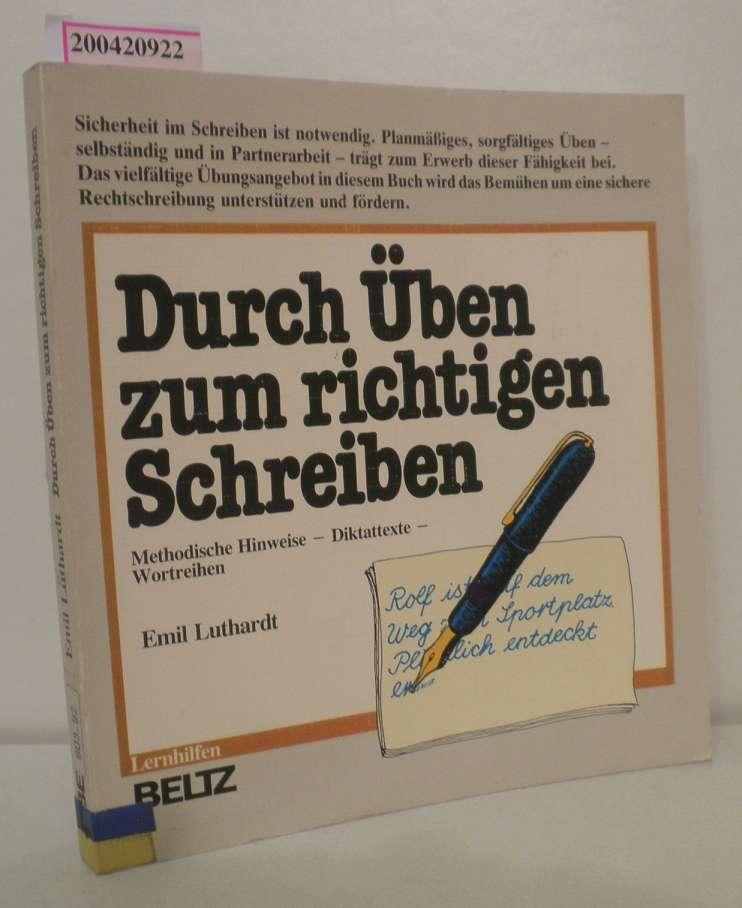 Durch Üben zum richtigen Schreiben methodische Hinweise - Diktattexte - Wortreihen / Emil Luthardt