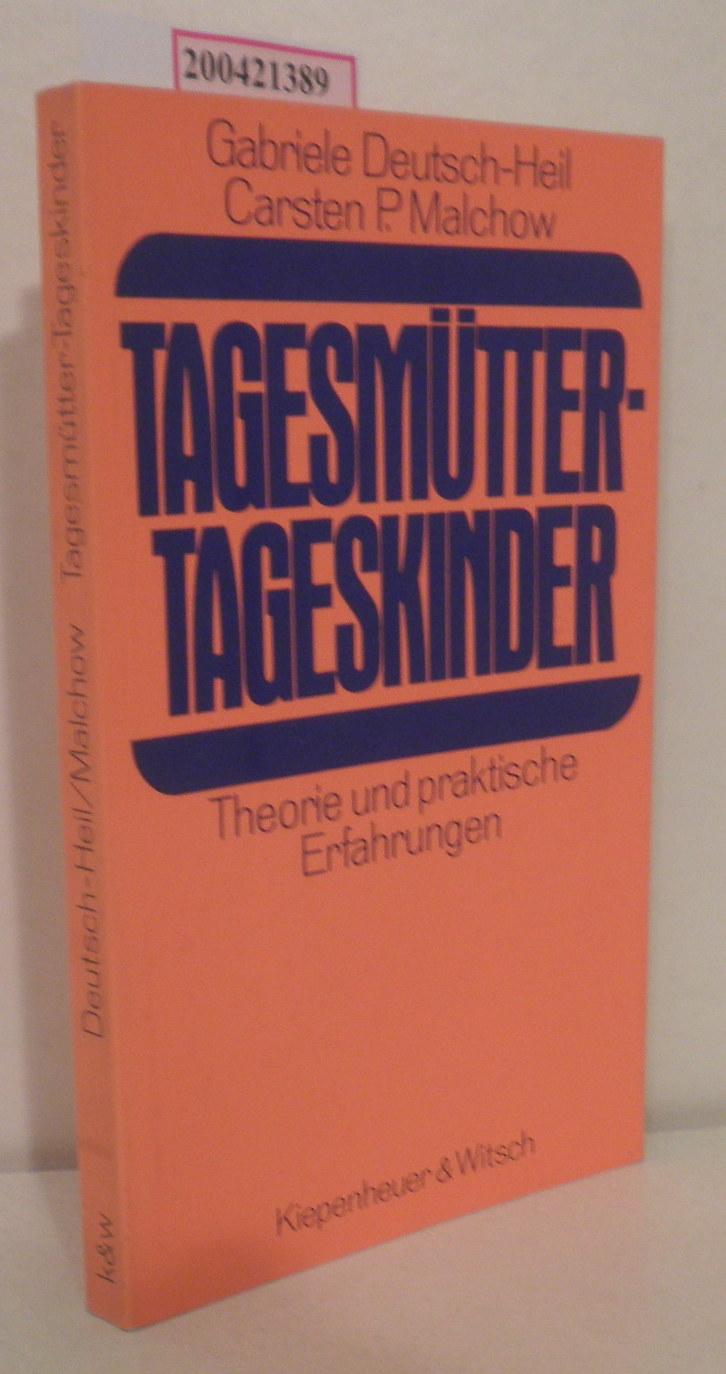 Tagesmütter, Tageskinder Theorie u. prakt. Erfahrungen / Gabriele Deutsch-Heil u. Carsten P. Malchow