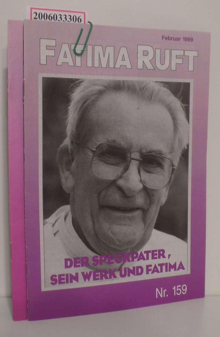 FATIMA ruft * Februar 1999 Nr. 159 und März 2/2000 Nr. 165 Der Speckpater, sein Werk und Fatima / Für das ganze Evangelium