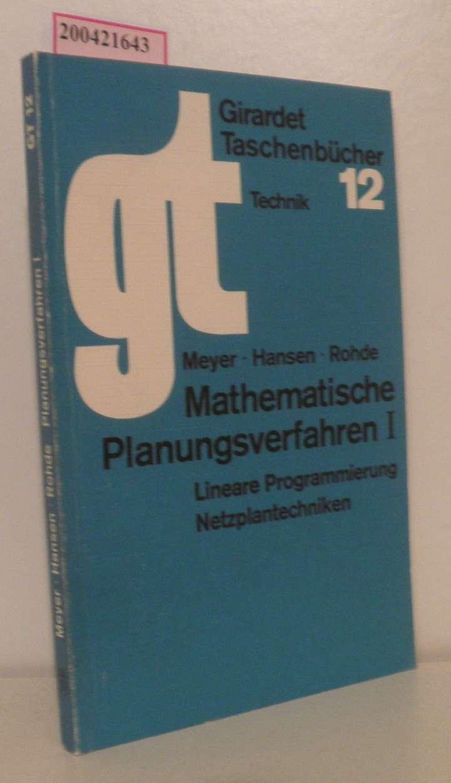Meyer,  Manfred   Hansen, Klaus   Rohde, Martin: Mathematische Planungsverfahren I Lineare Programmierung, Netzplantechniken