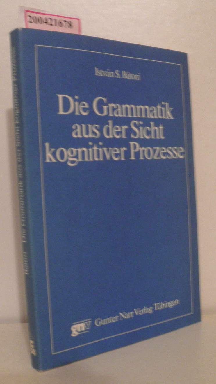 Die  Grammatik aus der Sicht kognitiver Prozesse István S. Bátori
