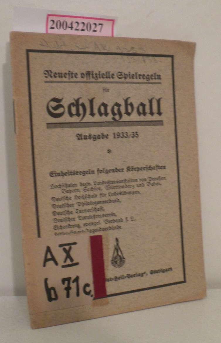 Neueste offizielle Spielregeln für Schlagball 1933/35 Einheitsregeln folgender Körperschaften ...
