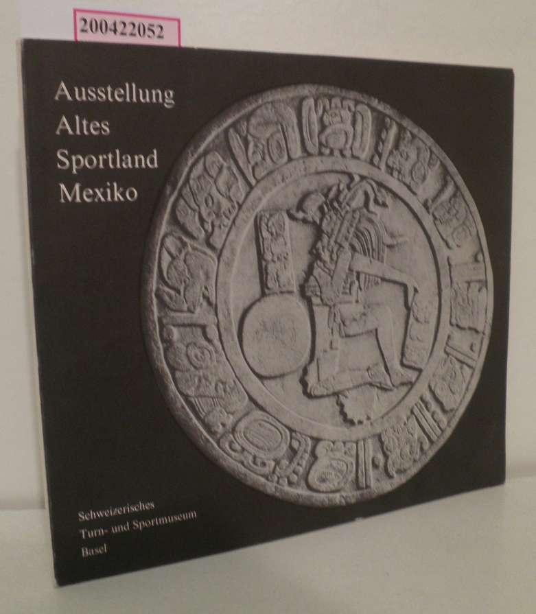 Ausstellung Altes Sportland Mexico Ausstellung des Schweizerischen Turn- und Sportmuseum Basel 22. Oktober 1967 - 21. Januar 1968 u.a.