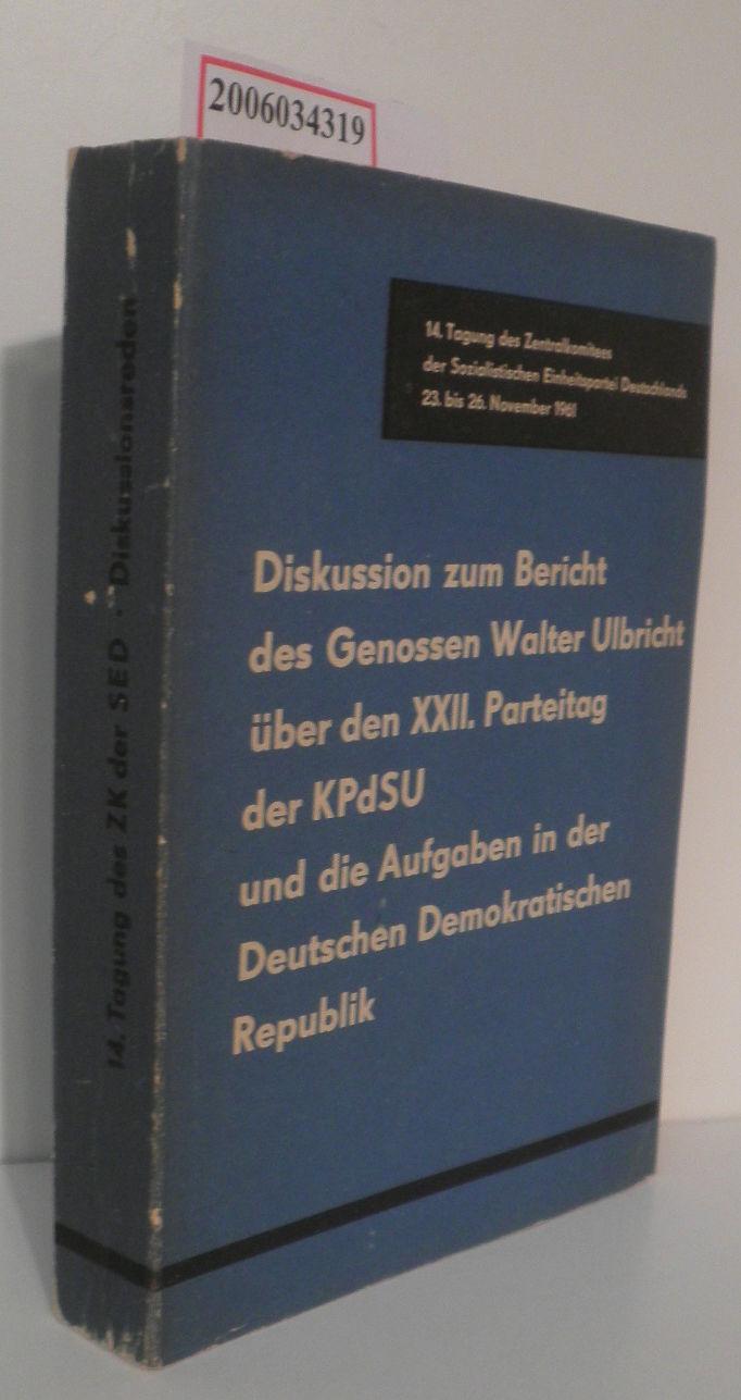 Diskussion zum Bericht des Genossen Walter Ulbricht über den XXII. Parteitag der KPdSU und die Aufgaben in der DDR 14. Tagung des Zentralkomitees der SED 23. bis 26. November 1961