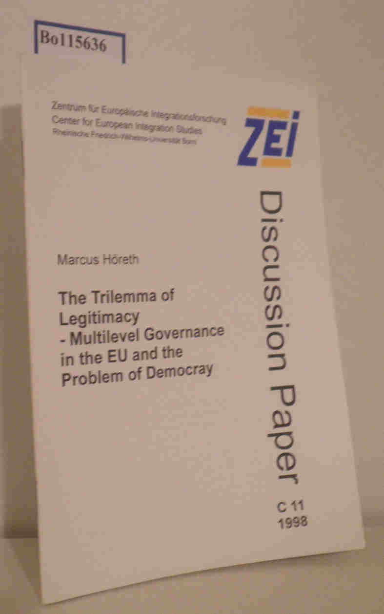 Höreth,  Marcus: The Trilemma of Legitimacy - Multilevel Governance in the EU and the Problem of Democracy ZEI Discussion Paper
