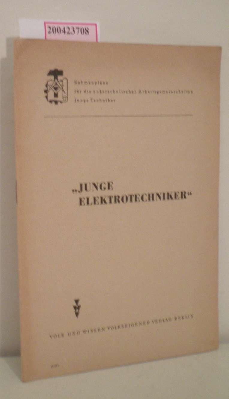 Junge Elektrotechniker - Rahmenpläne für die ausserschulischen Arbeitsgemeinschaften Junge Techniker.