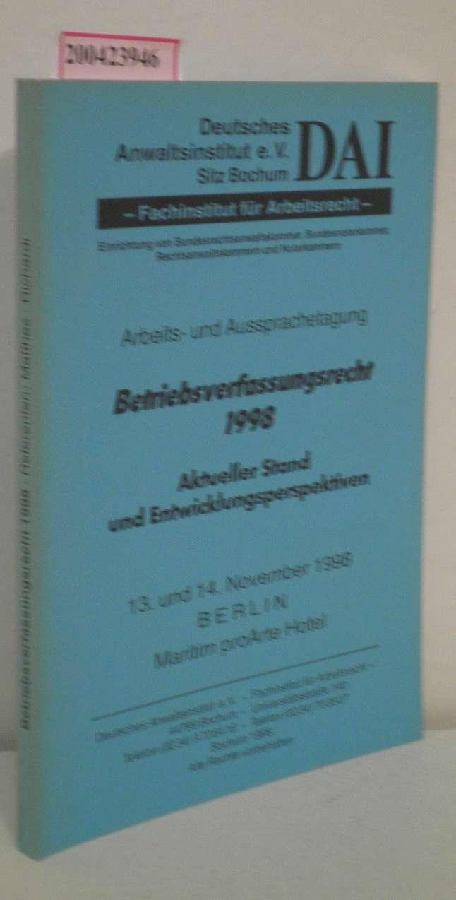 Betriebsverfassungsrecht 1998  Arbeits- und Aussprachetagung 13. und 14. November 1998 in Berlin Aktueller Stand und Entwicklungsperspektiven